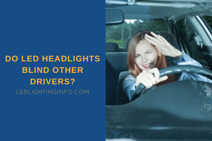 Do LED Headlights Blind Other Drivers?