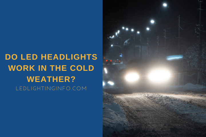 Do LED Headlights Work In The Cold Weather?