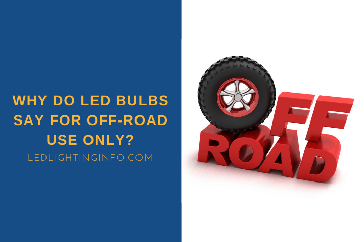 Why Do LED Bulbs Say For Off Road Use Only?