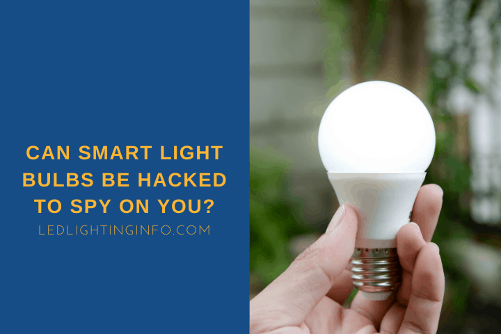 Can Smart Light Bulbs Be Hacked To Spy On You