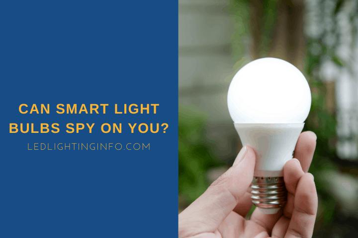 Can Smart Light Bulbs Spy On You?