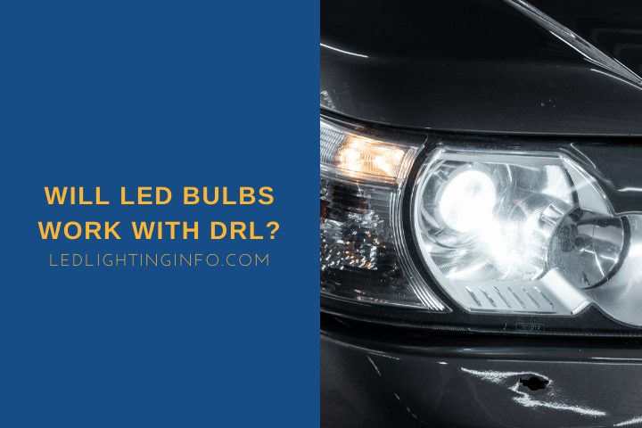Will LEDs Work With DRL?