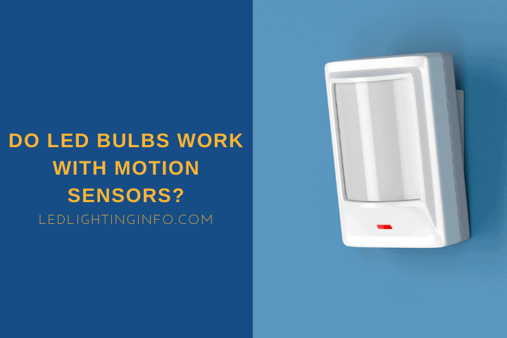 Do LED Bulbs Work With Motion Sensors?