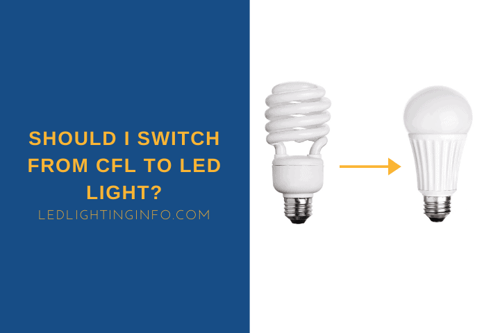 Should I Switch From CFL To LED Light?