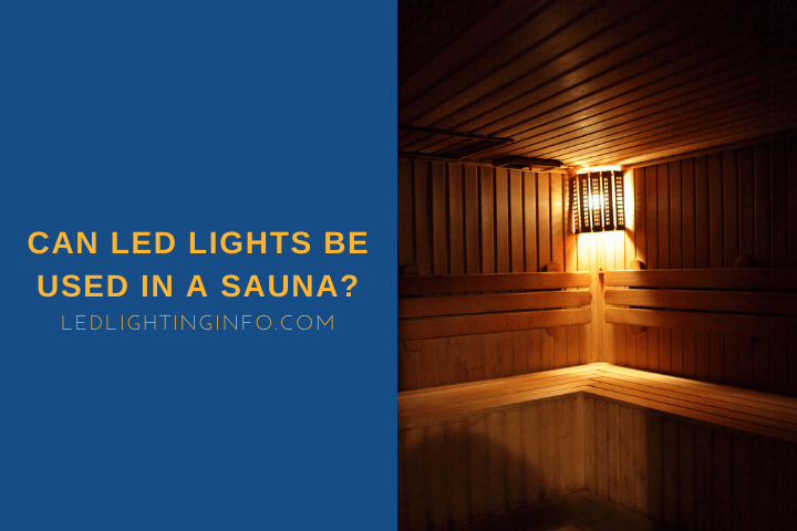 Can LED Lights Be Used In A Sauna?