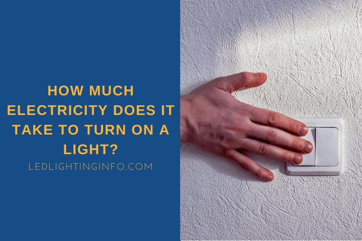 How Much Electricity Does It Take To Turn On A Light?