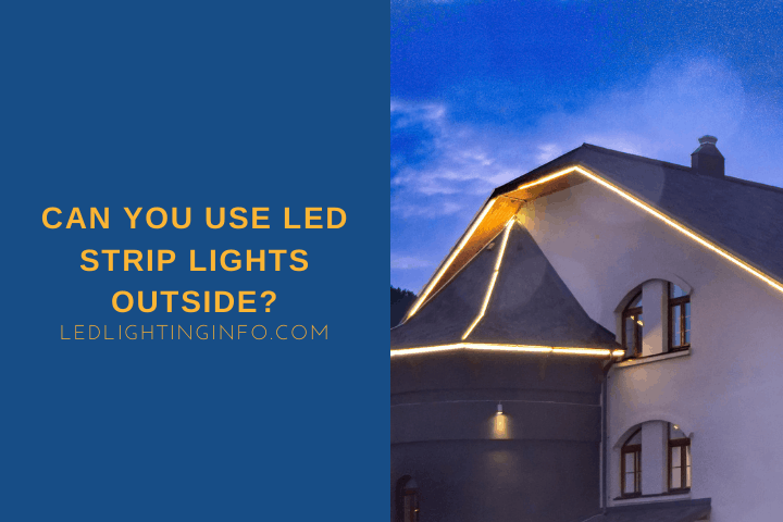 Can You Use LED Strip Lights Outside?