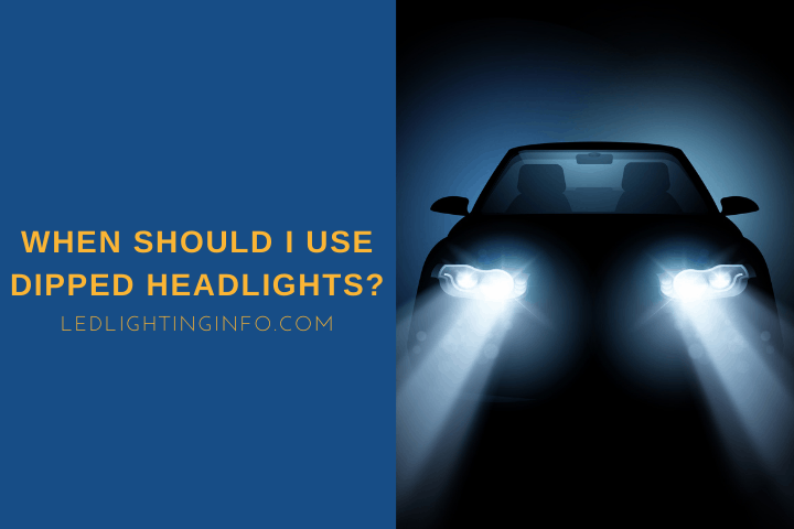 When Should I Use Dipped Headlights?