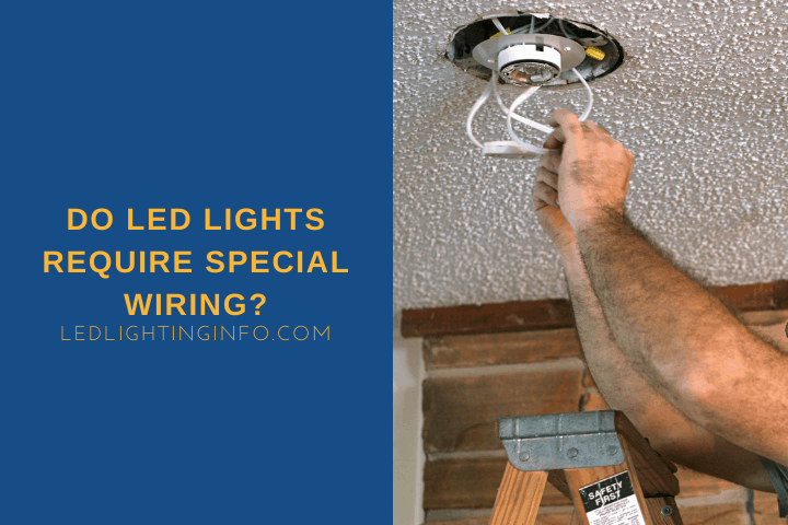 Do LED Lights Require Special Wiring?