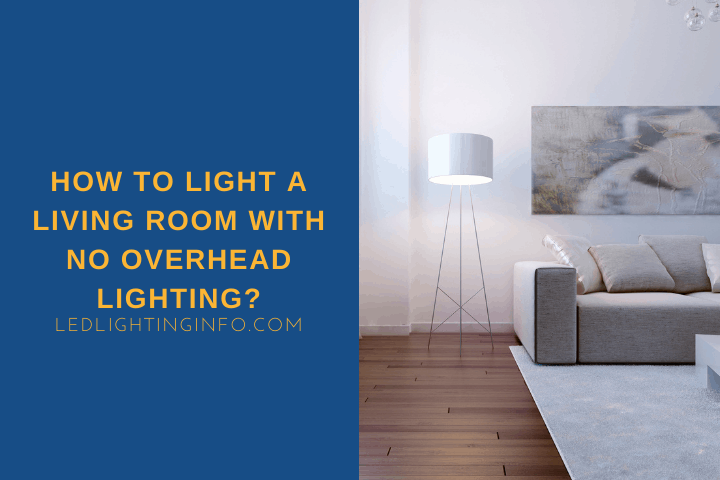 How To Light A Living Room With No Overhead Lighting?
