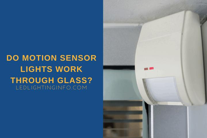 Do Motion Sensor Lights Work Through Glass?